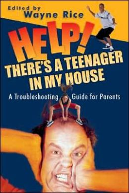 Help! There's a Teenager in My House: A Troubleshooting Guide for Parents