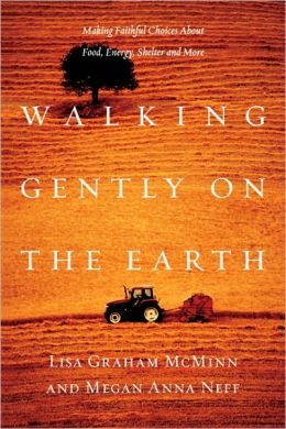 Walking Gently on the Earth: Making Faithful Choices About Food, Energy, Shelter and More