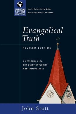 Evangelical Truth: A Personal Plea for Unity, Integrity and Faithfulness
