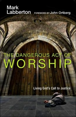 Dangerous Act of Worship : Living God's Call to Justice