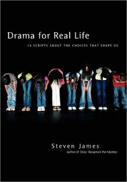 Drama for Real Life: Sixteen Scripts about the Choices That Shape Us