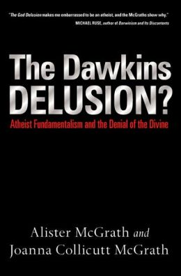 Dawkins Delusion?: Atheist Fundamentalism and the Denial of the Divine