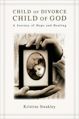 Child of Divorce, Child of God: A Journey of Hope and Healing