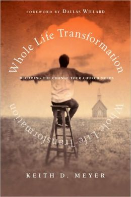 Whole Life Transformation: Becoming the Change Your Church Needs