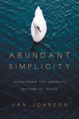 Abundant Simplicity: Discovering the Unhurried Rhythms of Grace
