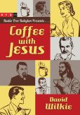 Book Cover Image. Title: Coffee with Jesus, Author: David J. Wilkie