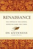 Book Cover Image. Title: Renaissance:  The Power of the Gospel However Dark the Times, Author: Os Guinness