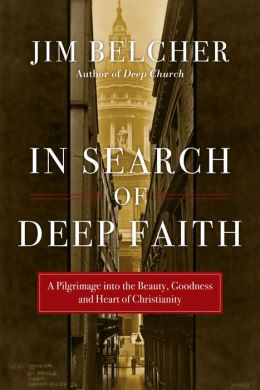 In Search of Deep Faith: A Pilgrimage into the Beauty, Goodness and Heart of Christianity