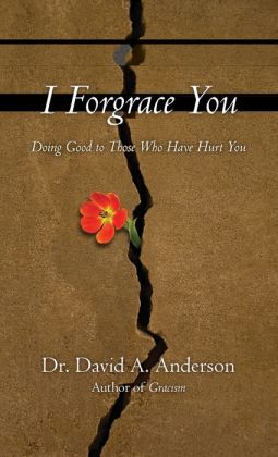 I Forgrace You: Doing Good to Those Who Have Hurt You