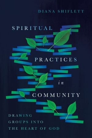 Spiritual Practices in Community: Drawing Groups into the Heart of God