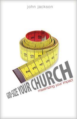 God-Size Your Church: Maximizing Your Impact