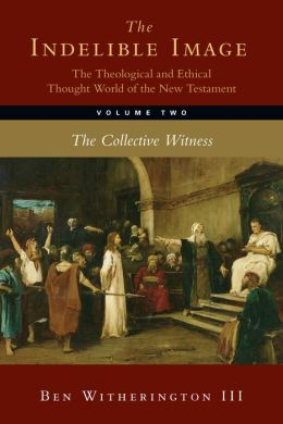 The Indelible Image: The Theological and Ethical Thought World of the New Testament, Volume Two: The Collective Witness