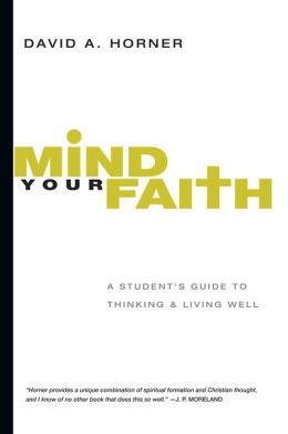 Mind Your Faith: A Student's Guide to Thinking and Living Well