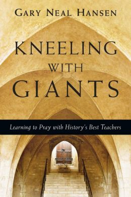 Kneeling with Giants with Complimentary Kneeling with Giants Reader: Learning to Pray with History's Best Teachers