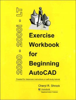 Exercise Workbook for Beginning AutoCAD 2000, 2000i, and LT