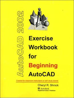 Exercise Workbook for Beginning AutoCAD 2002 (Exercise Workbook Series)