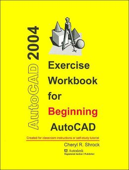 Exercise Workbook for Beginning AutoCAD 2004