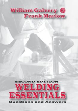 Welding Essentials: Questions and Answers, 2nd Edition