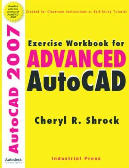 Exercise Workbook for Advanced AutoCAD 2007
