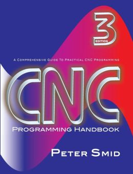 CNC Programming Handbook: A Comprehensive Guide to Practical CNC Programming