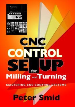 CNC Control Setup for Milling and Turning:: Mastering CNC Control Systems