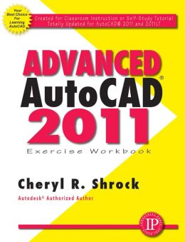 Advanced AutoCAD 2011 Exercise Workbook