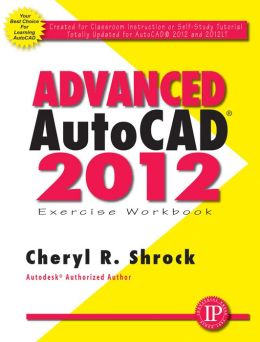Advanced AutoCAD 2012 Exercise Workbook