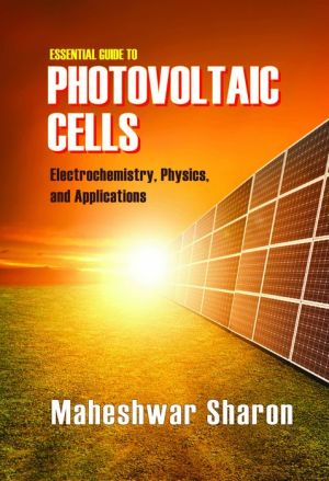 Essential Guide to Photovoltaic Cells: Photochemistry, Physics, and Applications
