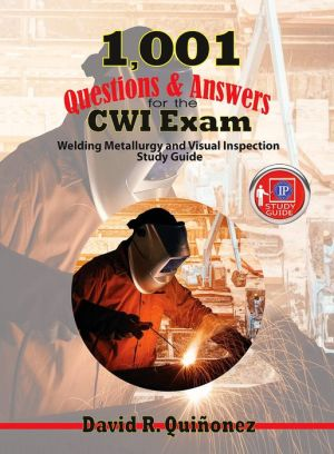 Book 1,001 Questions & Answers for the CWI Exam: Welding Metallurgy and Visual Inspection Study Guide
