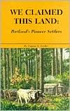 We Claimed This Land: Portland's Pioneer Land Settlers