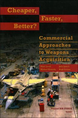 Cheaper, Faster, Better?: Commercial Approaches to Weapons Acquisition