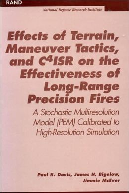 Effects of Terrain, Maneuver Tactics, and C4ISR on the Effectiveness of Long-Range Precision Fires: A Stochastic Multiresolution Model (PEM) Calibrated to High-Resolution Simulation