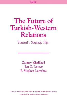 The Future of Turkish-Western Relations: Toward A Strategic Plan