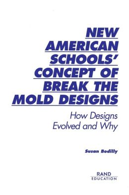 New American Schools' Concept of Break the Mold Designs: How Designs Evolved and Why