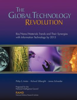 The Global Technology Revolution: Bio/Nano/Materials Trends and Their Synergies with Information Technology by 2015