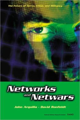 Networks and Netwars: The Future of Terror, Crime and Militancy