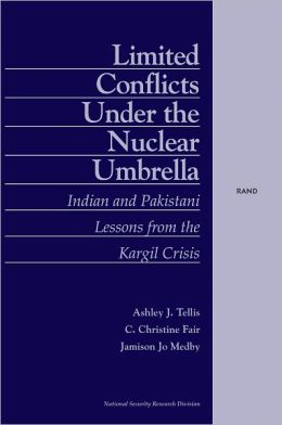 Limited Conflicts Under the Nuclear Umbrella: Indian and Pakistani Lessons from the Kargil Crisis