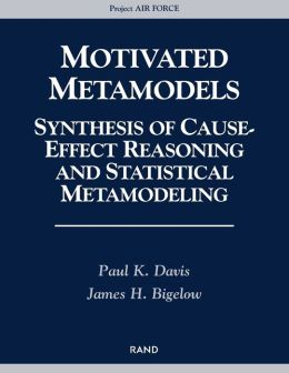 Motivated Metamodels: Synthesis of Cause-Effect Reasoning and Statistical Metamodeling