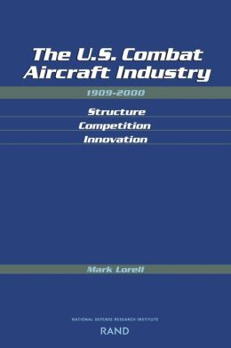 Industry Structure, Innovation, and Competition in the U.S. Combat Aircraft Industry: 1909-2000