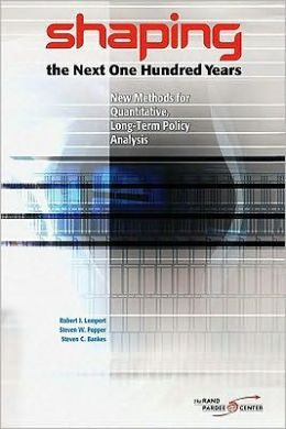 Shaping the Next One Hundred Years: New Methods for Quantitative, Long-Term Policy Analysis