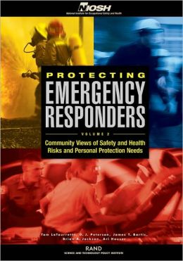 Protecting Emergency Responders Volume 2: Community Views of Safety and Health Risks and Personal Protection Needs