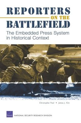 Reporters on the Battlefield: The Embedded Press System in Historical Context