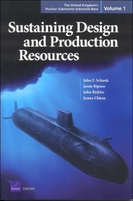 United Kingdom's Nuclear Submarine Industrial Base, Vol. 1: Sustaining Design and Production Resources