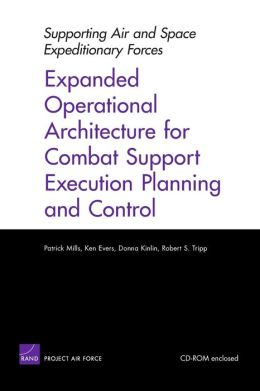 Supporting Air and Expeditionary Forces: Expanded Operational Architecture for Combat Support Execution Planning and Control