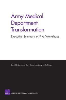 Army Medical Department Transformation: Executive Summary of Five Workshops
