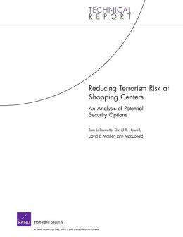 Reducing Terrorism Risk at Shopping Centers: An Analysis of Potential Security Options