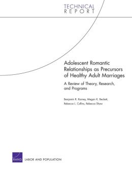 Adolescent Romantic Relationships as Precursors of Healthy Adult Marriages: A Review of Theory, Research, and Programs