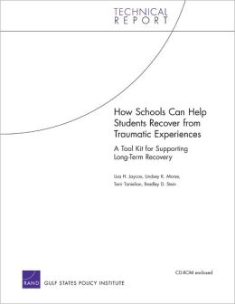 How Schools Can Help Students Recover from Traumatic Experiences: A Tool Kit for Supporting Long-Term Recovery