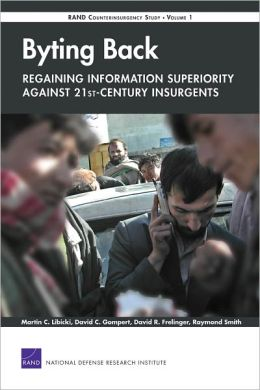 Byting BackA-Regaining Information Superiority Against 21st-Century Insurgents: RAND Counterinsurgency StudyA-Volume 1