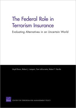 The Federal Role in Terrorism Insurance: Evaluating Alternatives in an Uncertain World